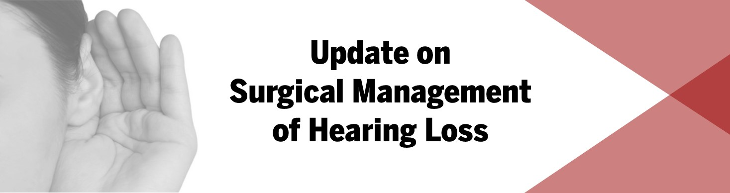 Update on Surgical Management of Hearing Loss Banner