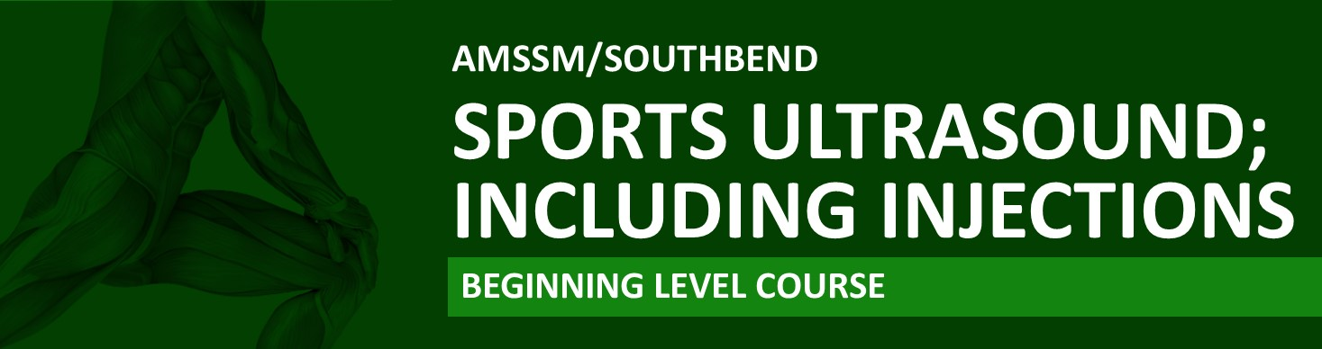 AMSSM/SouthBend Sports Ultrasound; Including Injections Beginning Level Course Banner
