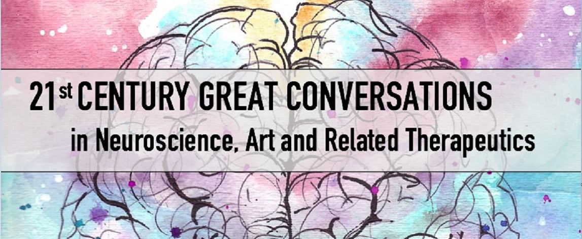 21st Century Great Conversations in Neuroscience, Art and Related Therapeutics Banner