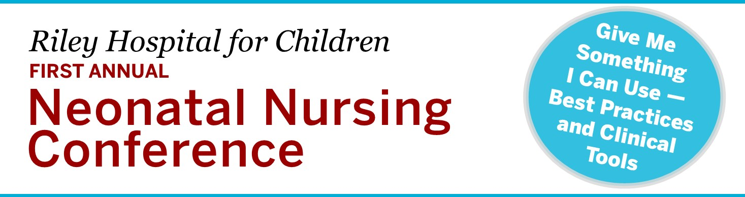 Riley Hospital for Children – First Annual Neonatal Nursing Conference Banner