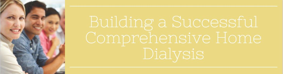 Building a Successful Comprehensive Home Dialysis Program Banner