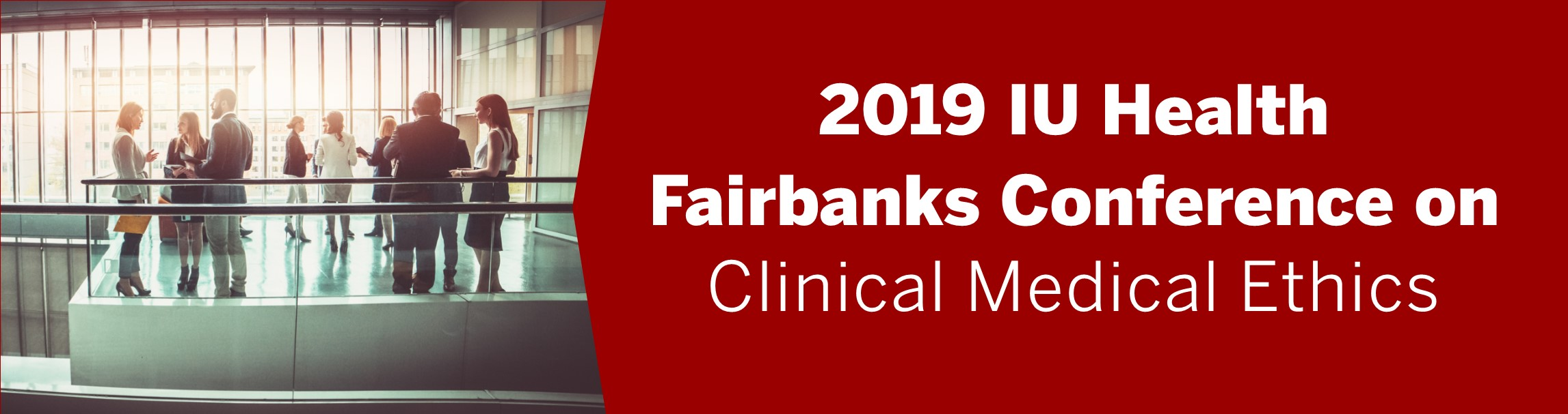 2019 IU Health Fairbanks Conference on Clinical Medical Ethics Banner