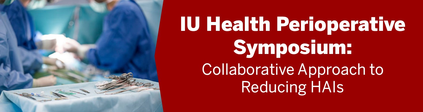 IU Health Perioperative Symposium: Collaborative Approach to Reducing HAIs Banner