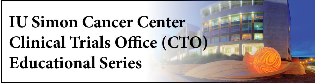 IU Simon Cancer Center Clinical Trials Office (CTO) Educational Series Banner