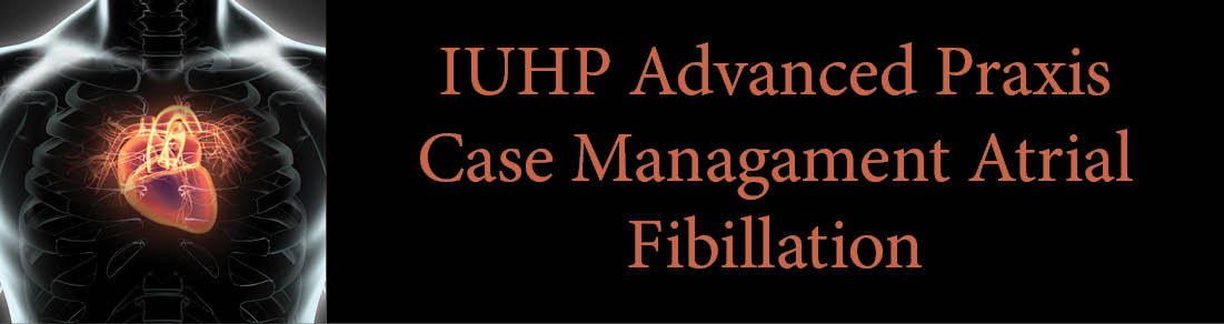 IUHP Advanced Praxis Case Management: Atrial Fibrillation Banner
