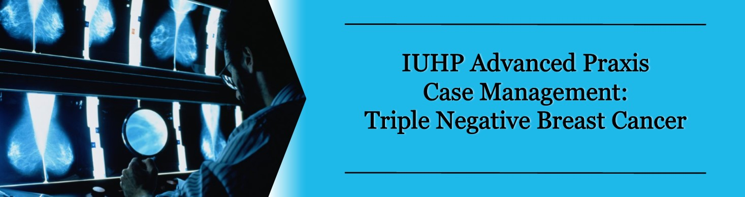 IUHP Advanced Praxis Case Management: Triple Negative Breast Cancer Banner