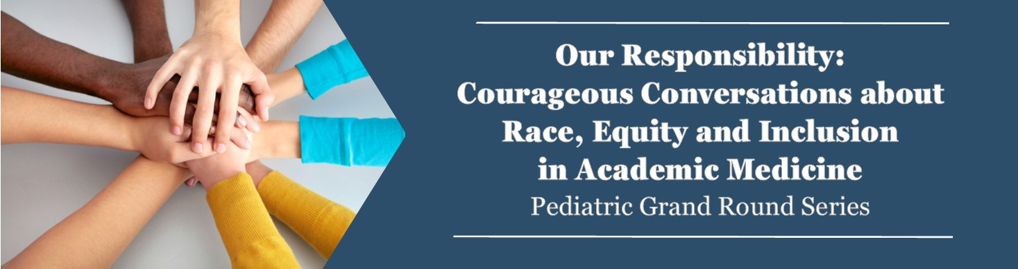 Our Responsibility: Courageous Conversations about Race, Equity and Inclusion in Academic Medicine Banner