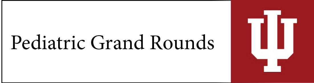 Pediatric Grand Rounds - Indiana University School of