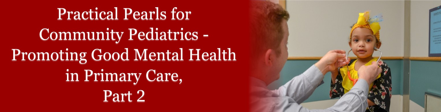Practical Pearls for Community Pediatrics - Promoting Good Mental Health in Primary Care, Part 2 Banner