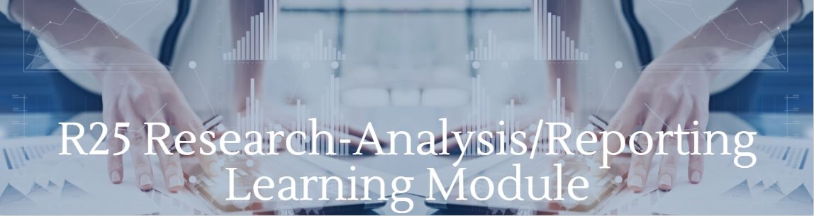 R25 Research - Analysis/Reporting Learning Module Banner