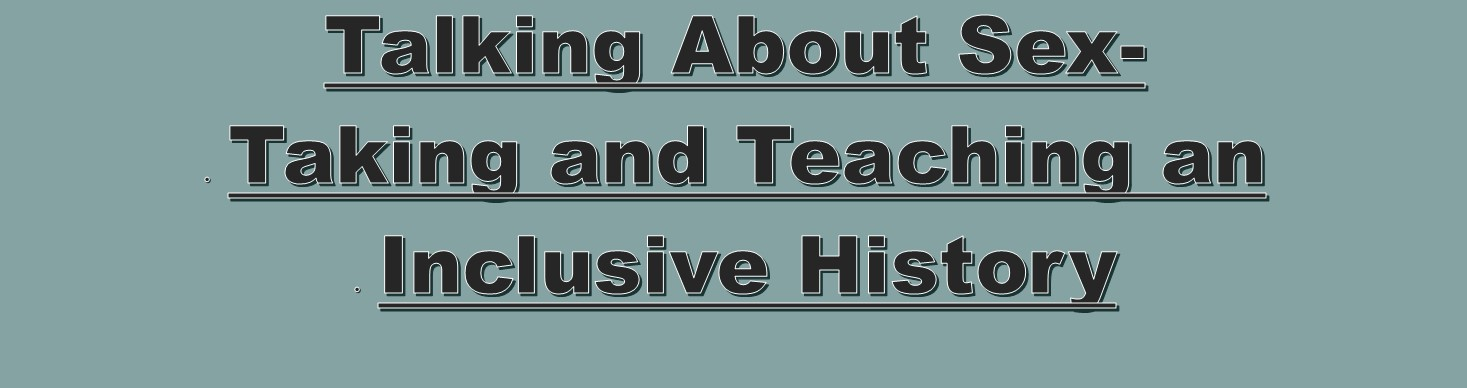 Talking About Sex - Taking and Teaching an Inclusive History Banner